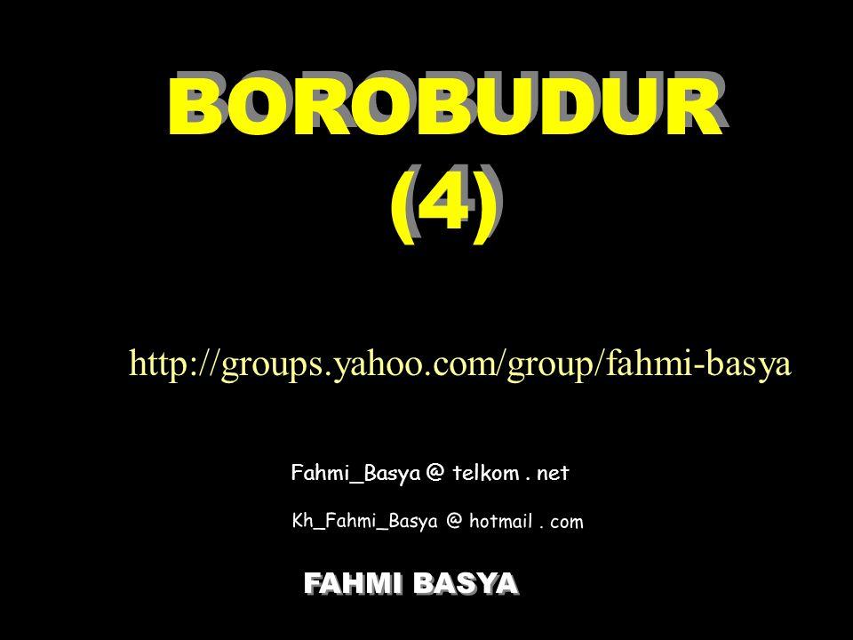 BOROBUDUR (4) FAHMI BASYA FAHMI BASYA Fahmi_Basya @ telkom. net Kh_Fahmi_Basya @ hotmail. com http://groups.yahoo.com/group/fahmi-basya