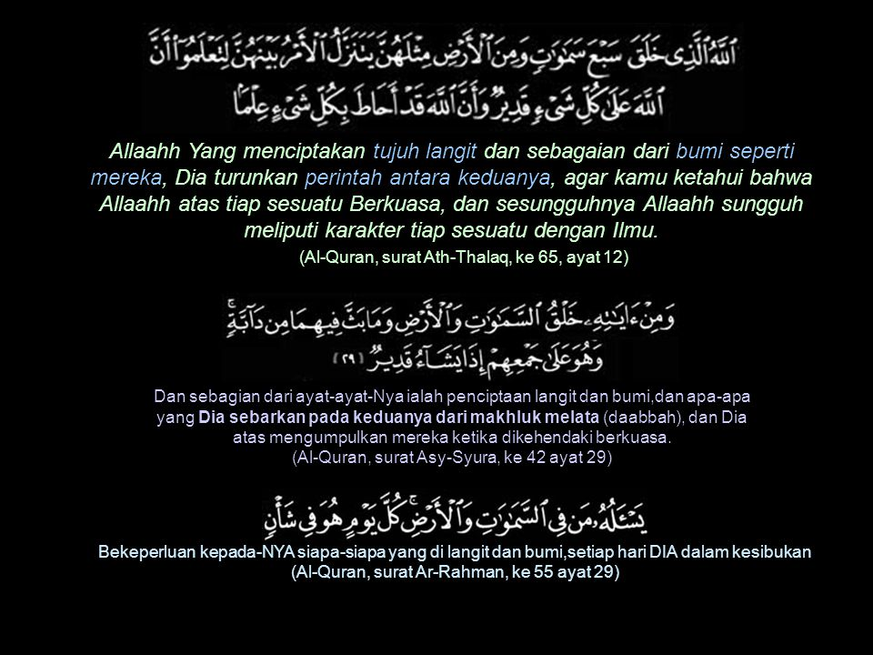 Allaahh Yang menciptakan tujuh langit dan sebagaian dari bumi seperti mereka, Dia turunkan perintah antara keduanya, agar kamu ketahui bahwa Allaahh a