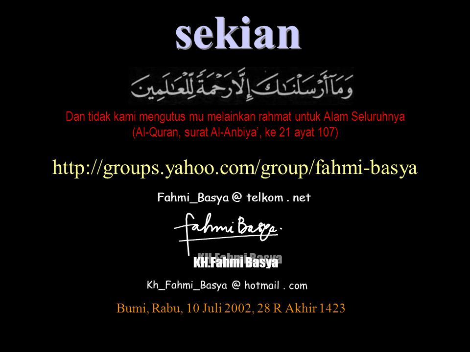 Fahmi_Basya @ telkom. net KH.Fahmi Basya Kh_Fahmi_Basya @ hotmail. com sekian Bumi, Rabu, 10 Juli 2002, 28 R Akhir 1423 http://groups.yahoo.com/group/