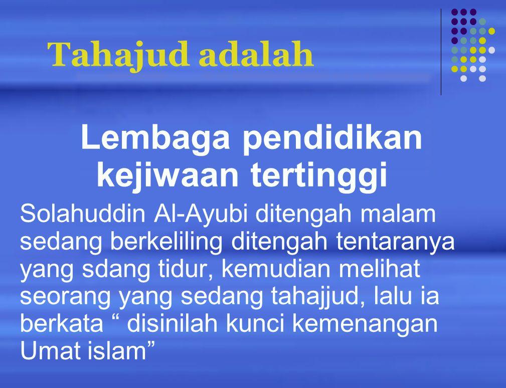 Tahajjud adalah Ibadah yang dapat mewujudkan kebersamaan kita dengan Allah Suatu ketika Umar bertemu dengan pengembala kambing dan berkata aku beli satu ekor dari kambingmu yang banyak itu, sementara tuanmu tidak tahu kemudian sipengembala berkata dimana Allah?