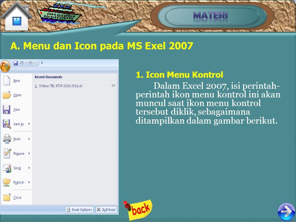 A. Menu dan Icon pada MS Exel 2007 1. Icon Menu Kontrol Dalam Excel 2007, isi perintah- perintah ikon menu kontrol ini akan muncul saat ikon menu kont