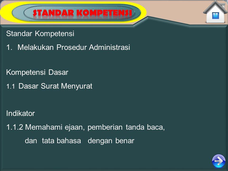 Standar Kompetensi 1.Melakukan Prosedur Administrasi Kompetensi Dasar 1.1 Dasar Surat Menyurat Indikator 1.1.2 Memahami ejaan, pemberian tanda baca, d