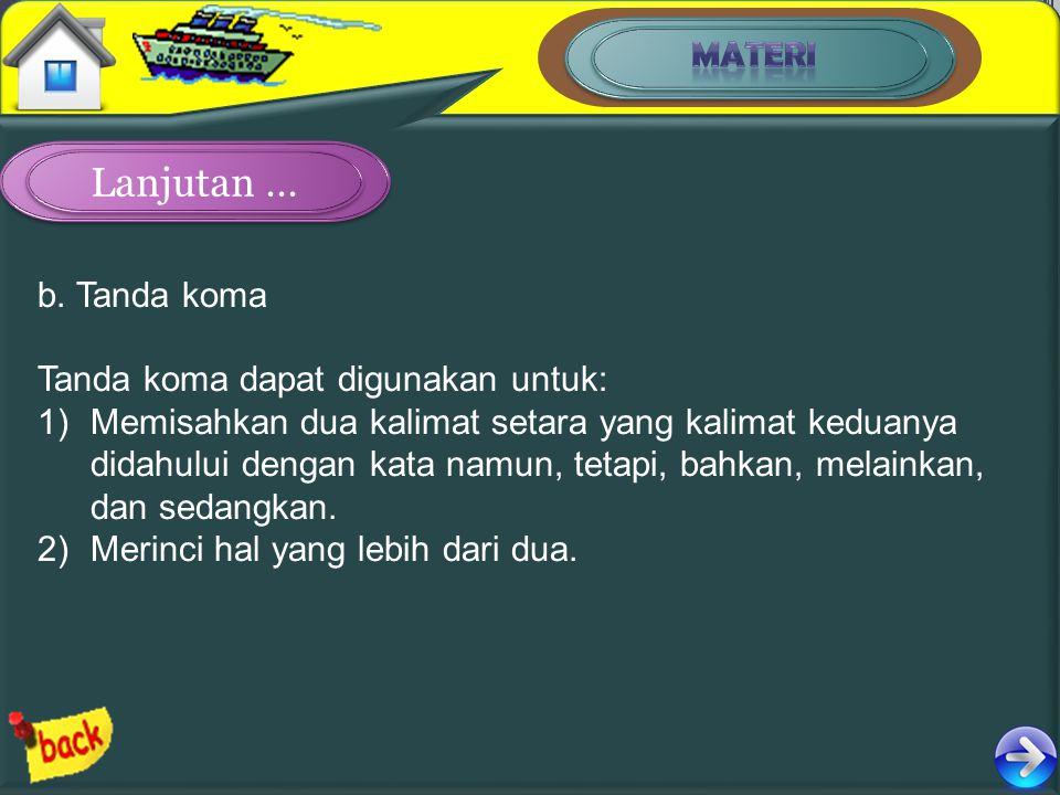 b. Tanda koma Tanda koma dapat digunakan untuk: 1)Memisahkan dua kalimat setara yang kalimat keduanya didahului dengan kata namun, tetapi, bahkan, mel