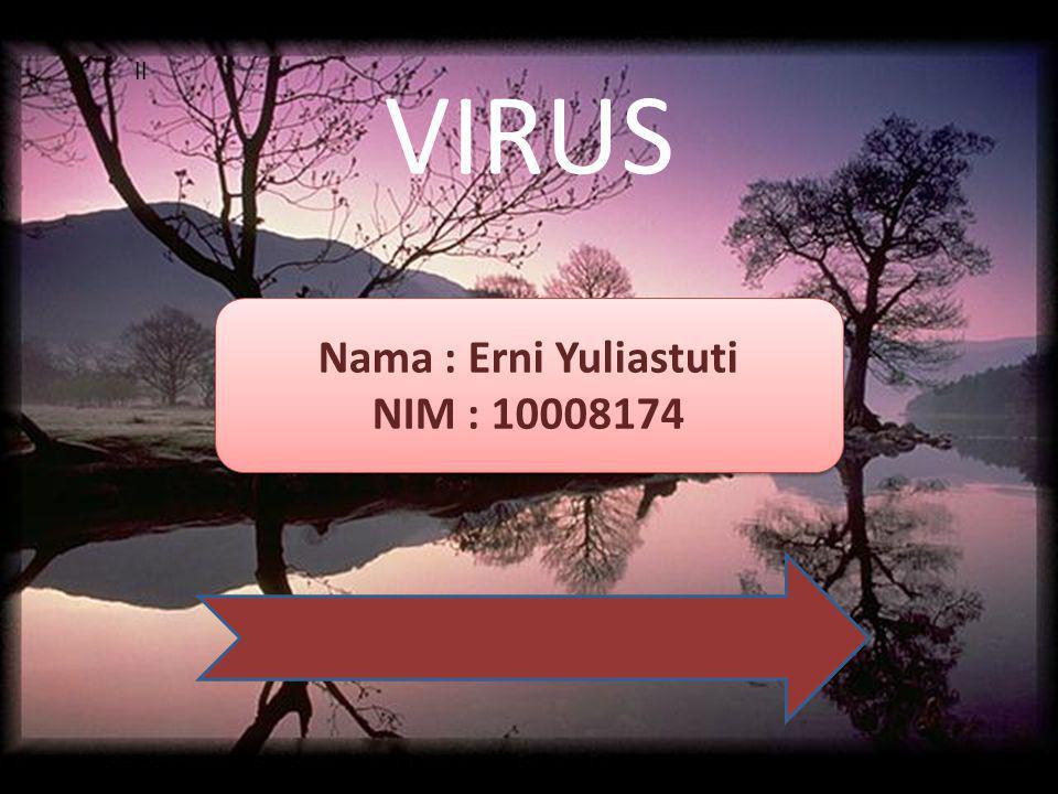 Nama : Erni Yuliastuti NIM : 10008174 Nama : Erni Yuliastuti NIM : 10008174 ll VIRUS
