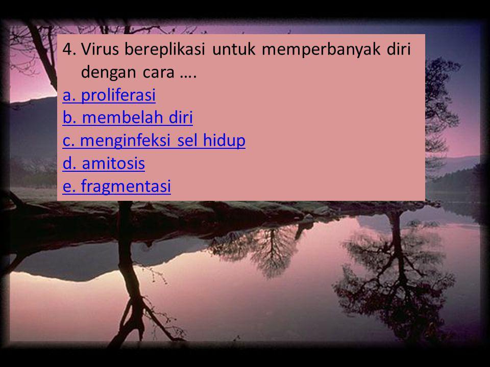 4.Virus bereplikasi untuk memperbanyak diri dengan cara ….