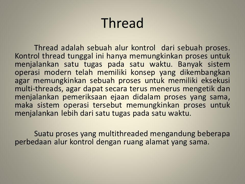 Thread Thread adalah sebuah alur kontrol dari sebuah proses. Kontrol thread tunggal ini hanya memungkinkan proses untuk menjalankan satu tugas pada sa