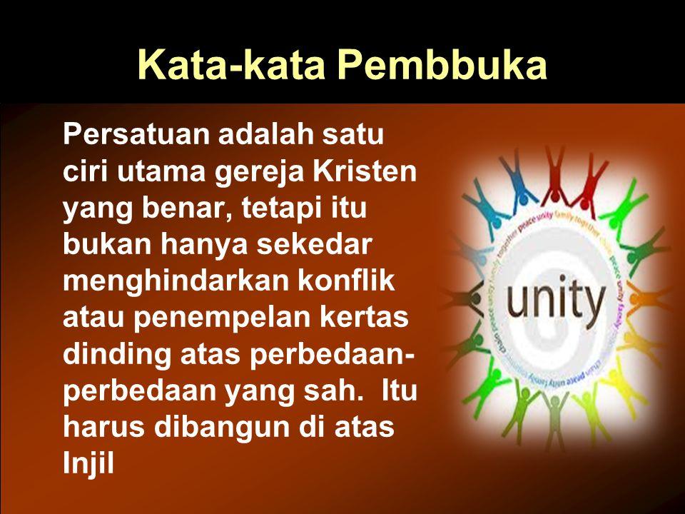Kata-kata Pembbuka Persatuan adalah satu ciri utama gereja Kristen yang benar, tetapi itu bukan hanya sekedar menghindarkan konflik atau penempelan ke