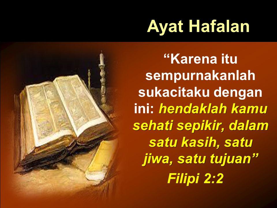 """Ayat Hafalan hendaklah kamu sehati sepikir, dalam satu kasih, satu jiwa, satu tujuan"""" """"Karena itu sempurnakanlah sukacitaku dengan ini: hendaklah kamu"""