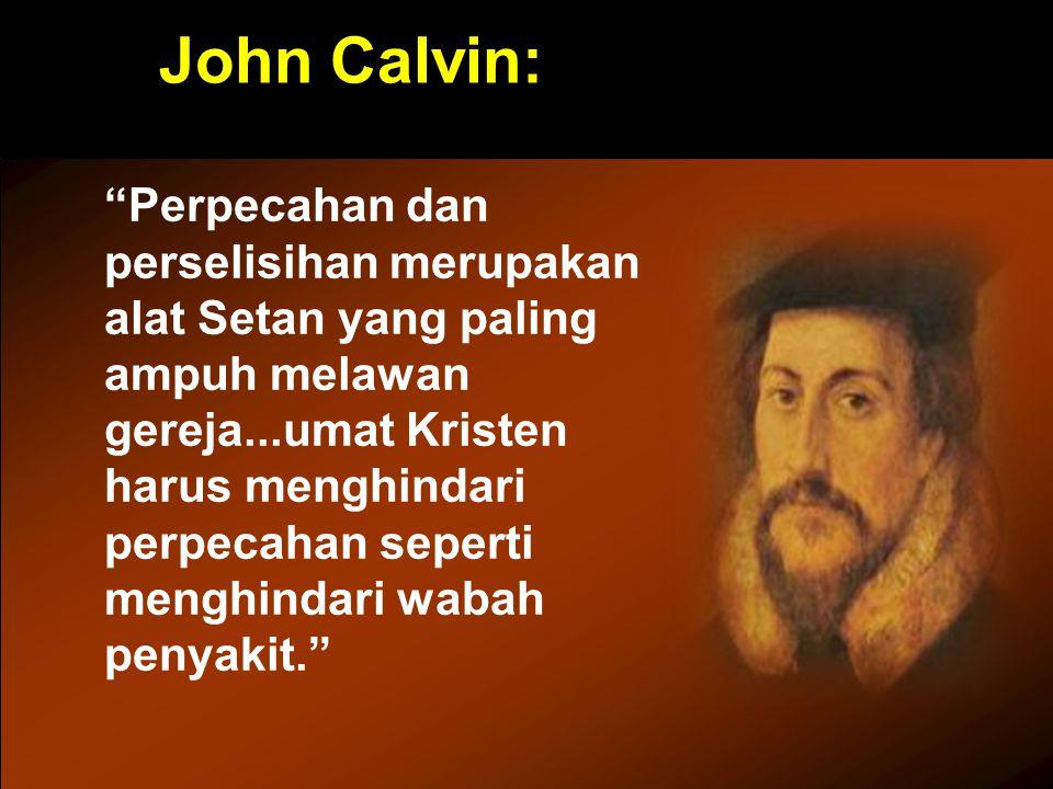 John Calvin: Perpecahan dan perselisihan merupakan alat Setan yang paling ampuh melawan gereja...umat Kristen harus menghindari perpecahan seperti menghindari wabah penyakit.