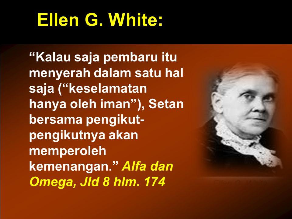 "Ellen G. White: ""Kalau saja pembaru itu menyerah dalam satu hal saja (""keselamatan hanya oleh iman""), Setan bersama pengikut- pengikutnya akan mempero"