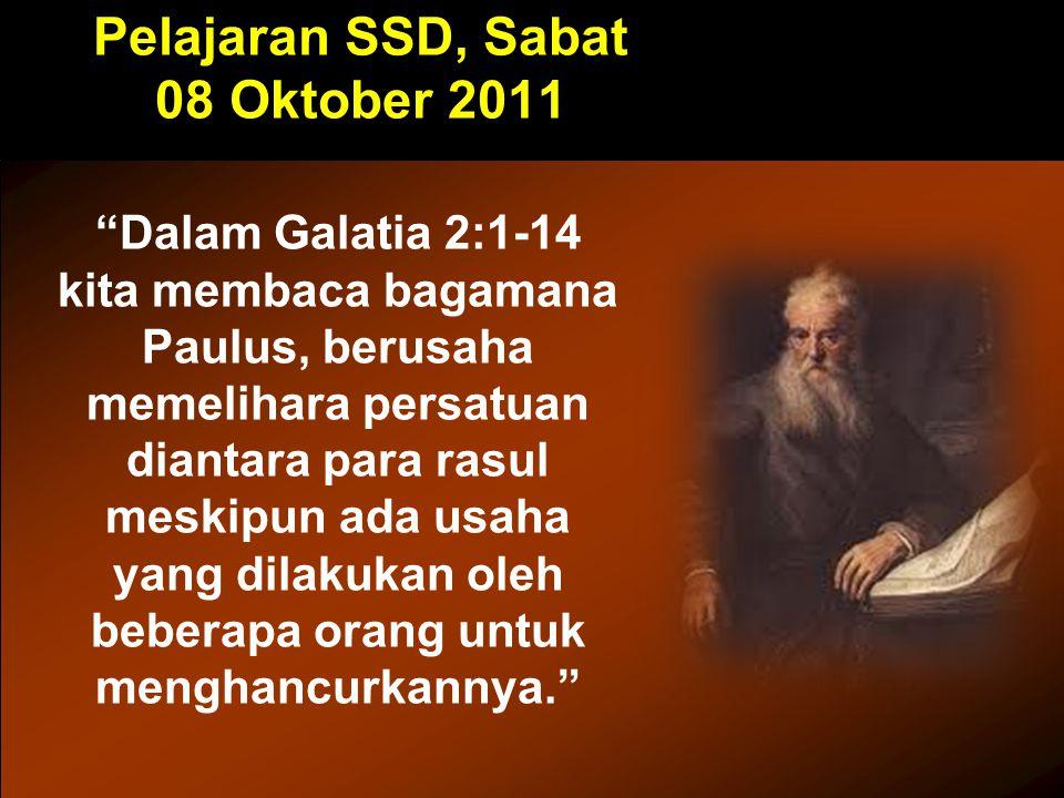 Pelajaran SSD, Sabat 08 Oktober 2011 Dalam Galatia 2:1-14 kita membaca bagamana Paulus, berusaha memelihara persatuan diantara para rasul meskipun ada usaha yang dilakukan oleh beberapa orang untuk menghancurkannya.