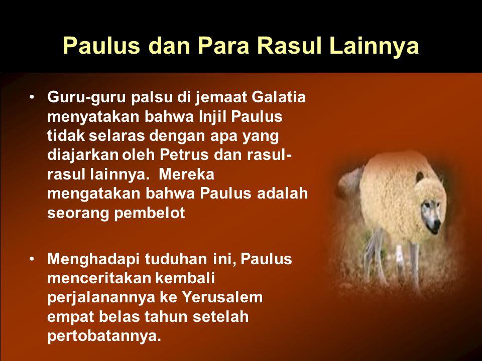 Paulus dan Para Rasul Lainnya Guru-guru palsu di jemaat Galatia menyatakan bahwa Injil Paulus tidak selaras dengan apa yang diajarkan oleh Petrus dan