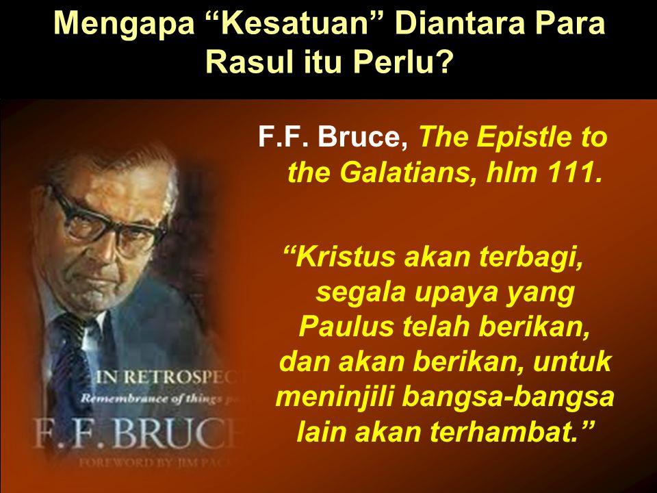 """Mengapa """"Kesatuan"""" Diantara Para Rasul itu Perlu? F.F. Bruce, The Epistle to the Galatians, hlm 111. """"Kristus akan terbagi, segala upaya yang Paulus t"""