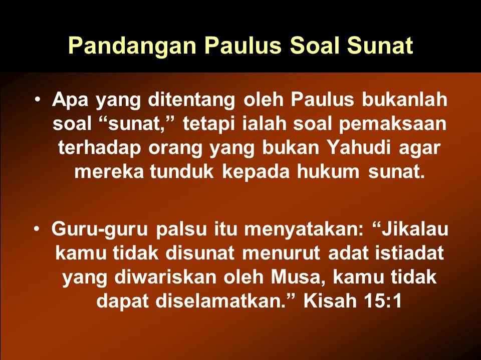 """Pandangan Paulus Soal Sunat Apa yang ditentang oleh Paulus bukanlah soal """"sunat,"""" tetapi ialah soal pemaksaan terhadap orang yang bukan Yahudi agar me"""