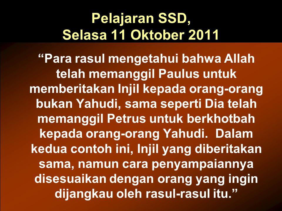 Pelajaran SSD, Selasa 11 Oktober 2011 Para rasul mengetahui bahwa Allah telah memanggil Paulus untuk memberitakan Injil kepada orang-orang bukan Yahudi, sama seperti Dia telah memanggil Petrus untuk berkhotbah kepada orang-orang Yahudi.