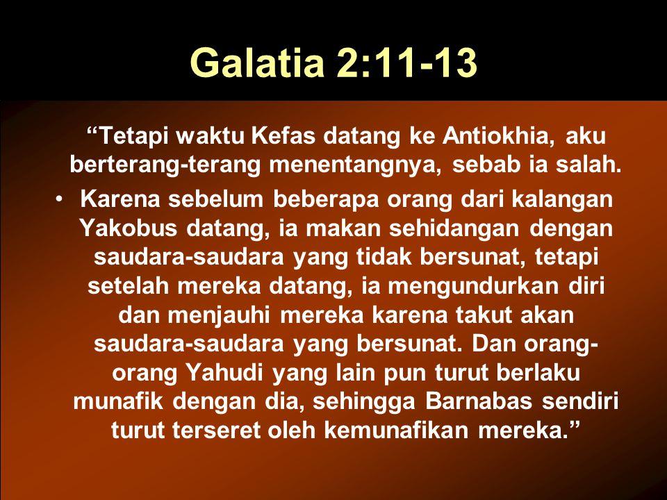 """Galatia 2:11-13 """"Tetapi waktu Kefas datang ke Antiokhia, aku berterang-terang menentangnya, sebab ia salah. Karena sebelum beberapa orang dari kalanga"""