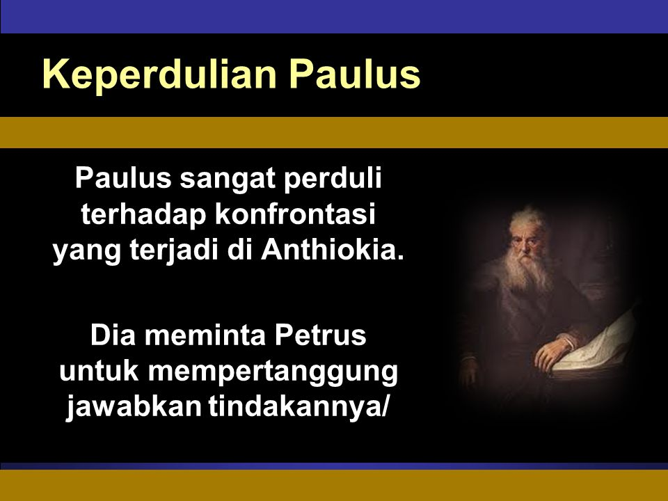ADAPT Teaching Approach Keperdulian Paulus Paulus sangat perduli terhadap konfrontasi yang terjadi di Anthiokia. Dia meminta Petrus untuk mempertanggu