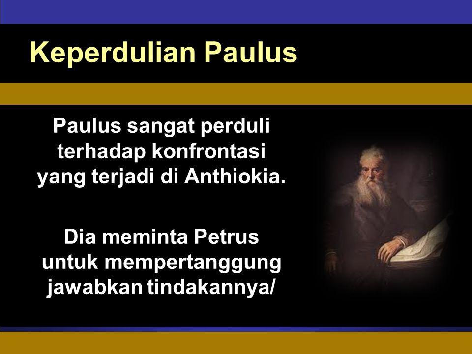 ADAPT Teaching Approach Keperdulian Paulus Paulus sangat perduli terhadap konfrontasi yang terjadi di Anthiokia.