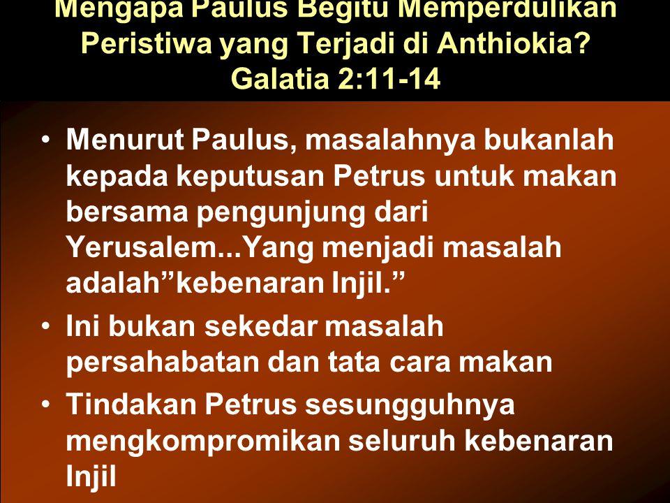 Mengapa Paulus Begitu Memperdulikan Peristiwa yang Terjadi di Anthiokia? Galatia 2:11-14 Menurut Paulus, masalahnya bukanlah kepada keputusan Petrus u