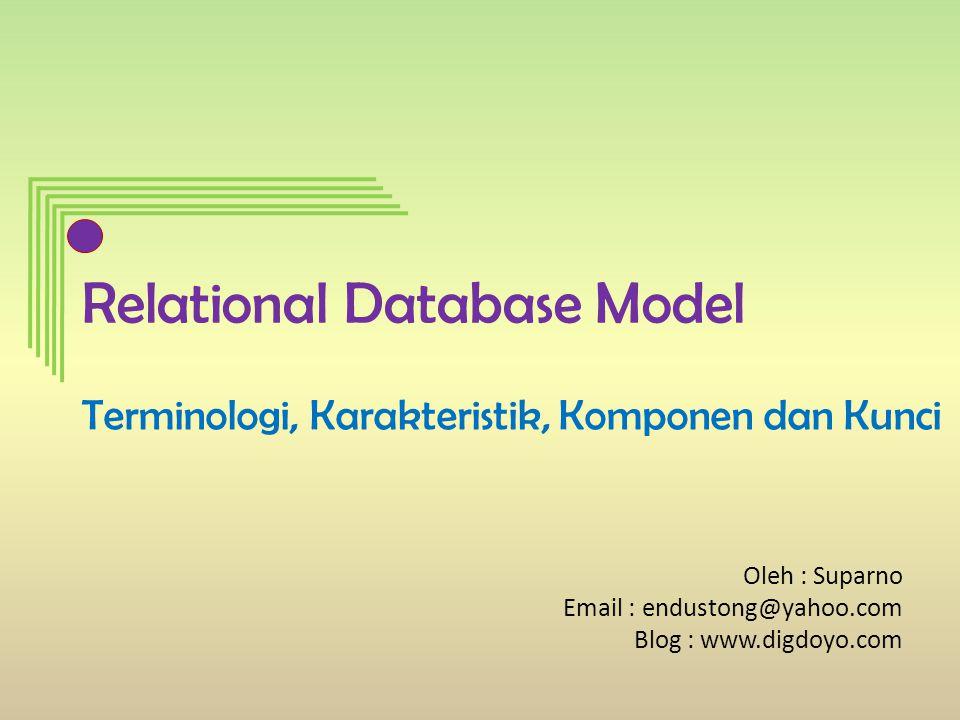 Relational Database Model Model ini menjelaskan tentang hubungan logik antar data dalam basis data dengan cara memvisualisasikan ke dalam bentuk tabel dua dimensi yang terdiri dari sejumlah baris dan kolom yang menunjukan atribut-atribut