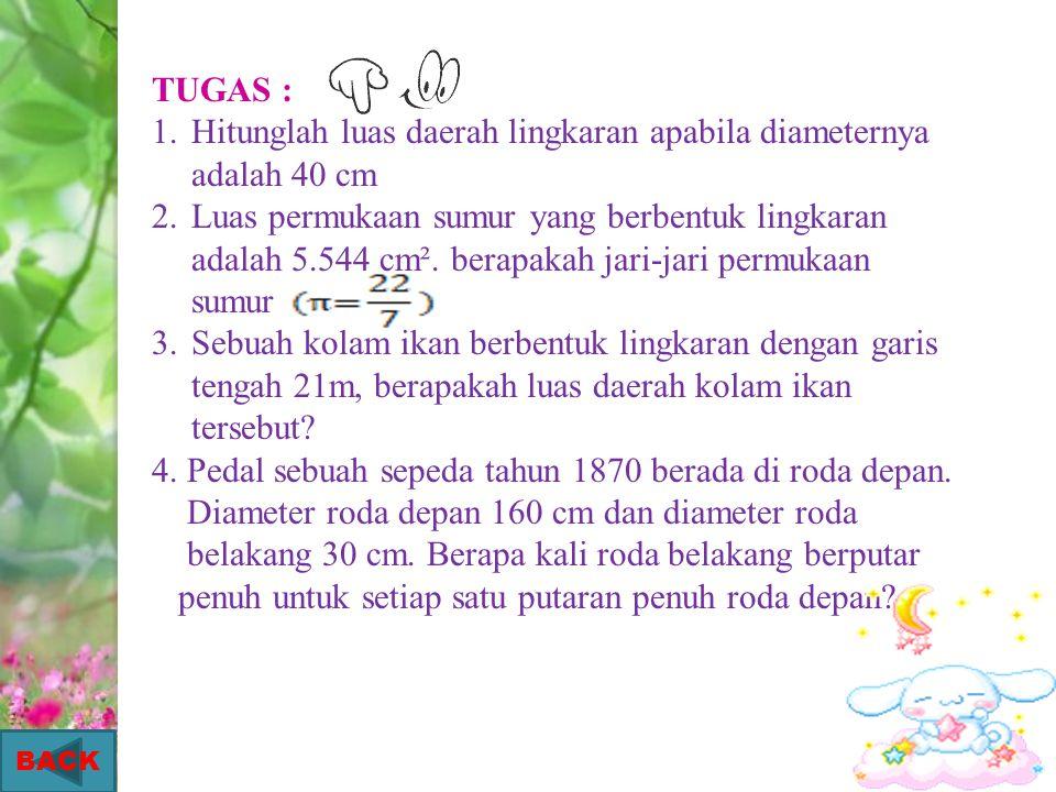 2. jawab: Luas =1386 cm ² L=   r 2 r ² =441 r =21 jadi, jari-jari lingkaran tersebut adalah 21 cm 3. jawab : r=5cm L=   r 2 = 3,14 x 5 x 5 = 3,14
