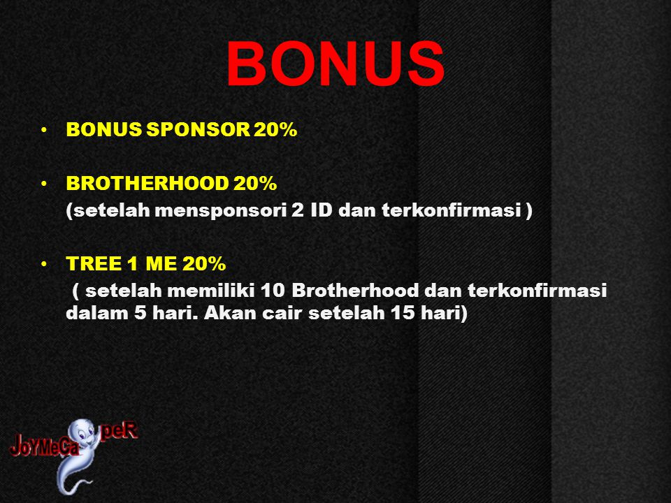 BONUS BONUS SPONSOR 20% BROTHERHOOD 20% (setelah mensponsori 2 ID dan terkonfirmasi )