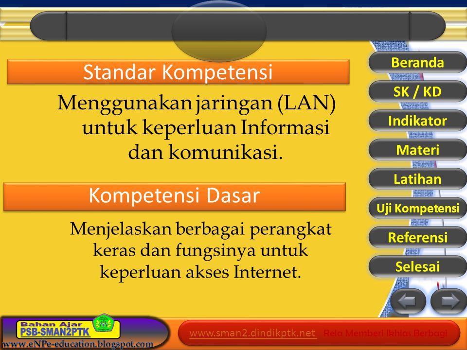 www.sman2.dindikptk.net www.sman2.dindikptk.net Rela Memberi Ikhlas Berbagi www.sman2.dindikptk.net www.sman2.dindikptk.net Rela Memberi Ikhlas Berbagi Standar Kompetensi Menggunakan jaringan (LAN) untuk keperluan Informasi dan komunikasi.