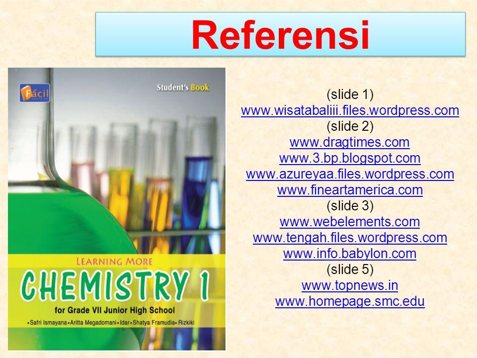 Referensi (slide 1) www.wisatabaliii.files.wordpress.com (slide 2) www.dragtimes.com www.3.bp.blogspot.com www.azureyaa.files.wordpress.com www.fineartamerica.com (slide 3) www.webelements.com www.tengah.files.wordpress.com www.info.babylon.com (slide 5) www.topnews.in www.homepage.smc.edu