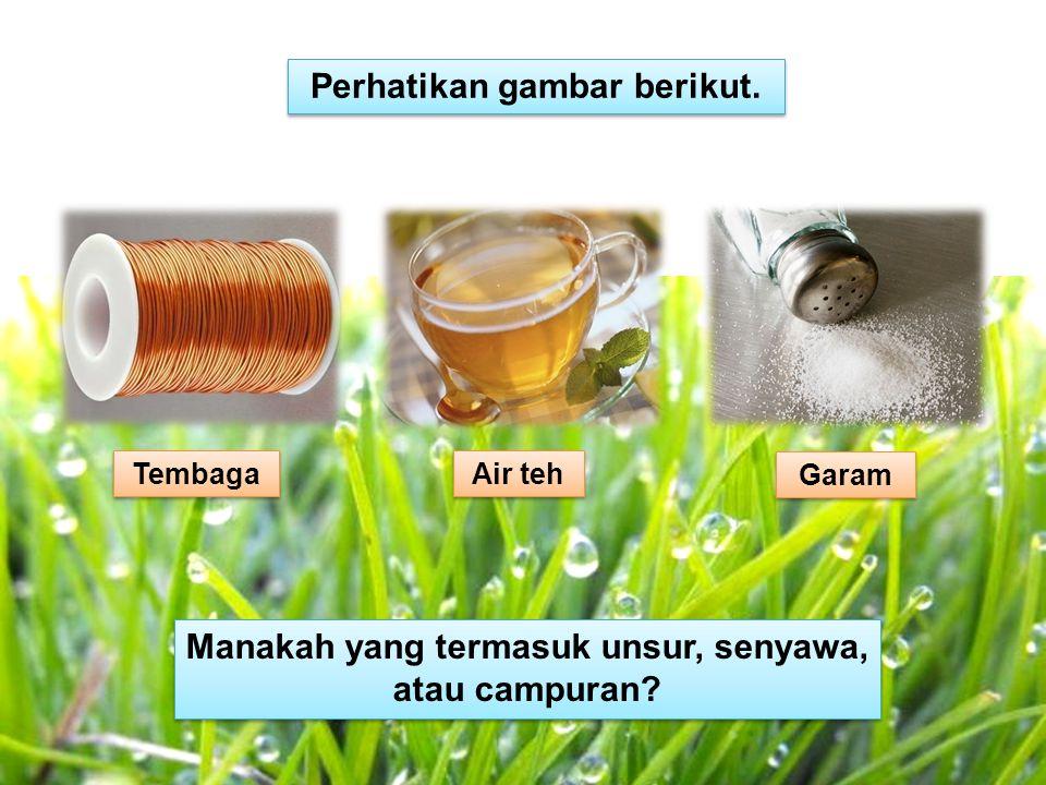Manakah yang termasuk unsur, senyawa, atau campuran? Perhatikan gambar berikut. Air teh Garam Tembaga