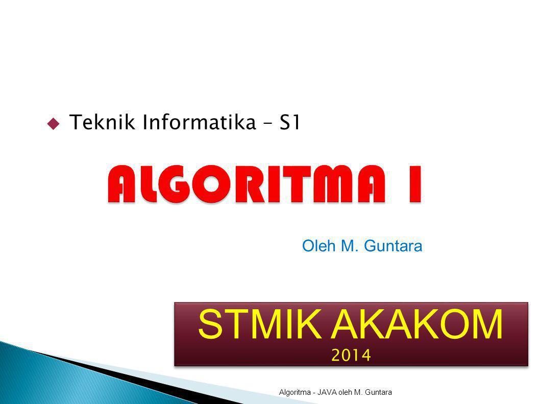  Teknik Informatika – S1 Algoritma - JAVA oleh M. Guntara Oleh M. Guntara STMIK AKAKOM 2014 STMIK AKAKOM 2014