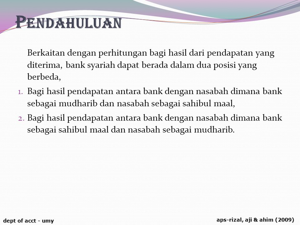dept of acct - umy aps-rizal, aji & ahim (2009) P ENDAHULUAN Berkaitan dengan perhitungan bagi hasil dari pendapatan yang diterima, bank syariah dapat