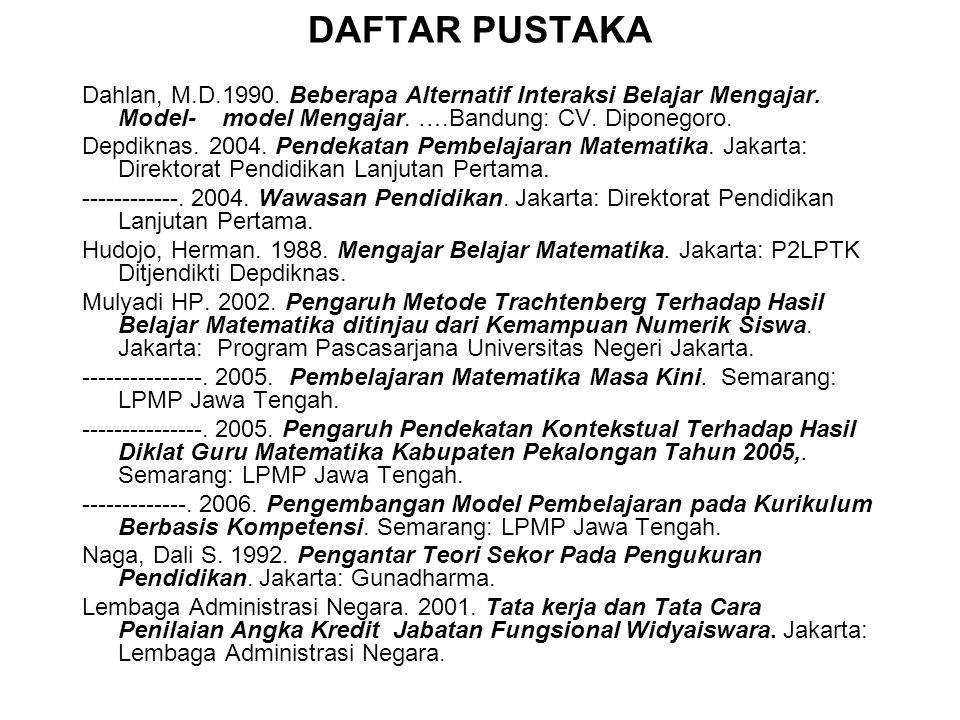 DAFTAR PUSTAKA Dahlan, M.D.1990.Beberapa Alternatif Interaksi Belajar Mengajar.