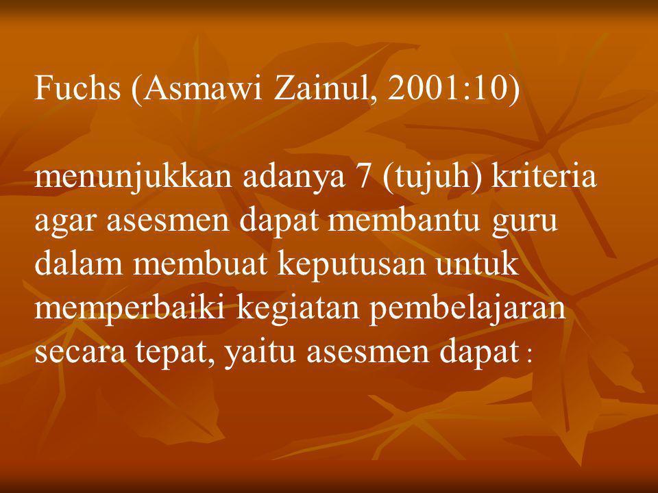 Fuchs (Asmawi Zainul, 2001:10) menunjukkan adanya 7 (tujuh) kriteria agar asesmen dapat membantu guru dalam membuat keputusan untuk memperbaiki kegiat