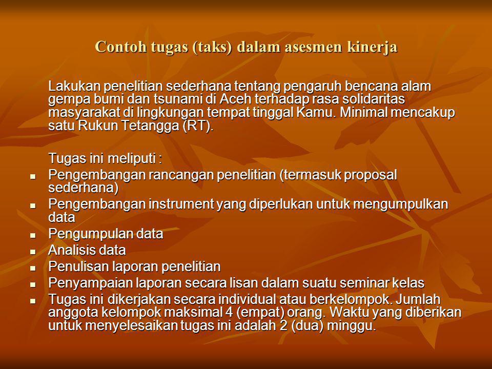 Contoh tugas (taks) dalam asesmen kinerja Lakukan penelitian sederhana tentang pengaruh bencana alam gempa bumi dan tsunami di Aceh terhadap rasa soli