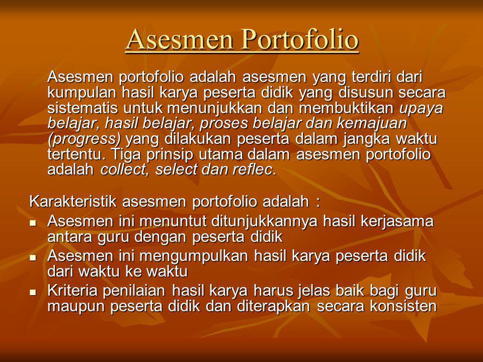 Asesmen Portofolio Asesmen portofolio adalah asesmen yang terdiri dari kumpulan hasil karya peserta didik yang disusun secara sistematis untuk menunju