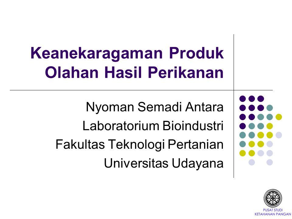 Keanekaragaman Produk Olahan Hasil Perikanan Nyoman Semadi Antara Laboratorium Bioindustri Fakultas Teknologi Pertanian Universitas Udayana