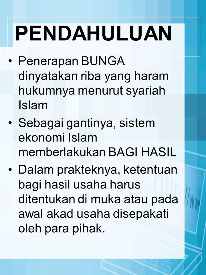 PENDAHULUAN Penerapan BUNGA dinyatakan riba yang haram hukumnya menurut syariah Islam Sebagai gantinya, sistem ekonomi Islam memberlakukan BAGI HASIL