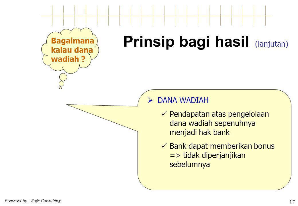 Prepared by : Rafa Consulting 17 Prinsip bagi hasil (lanjutan)  DANA WADIAH Pendapatan atas pengelolaan dana wadiah sepenuhnya menjadi hak bank Bank