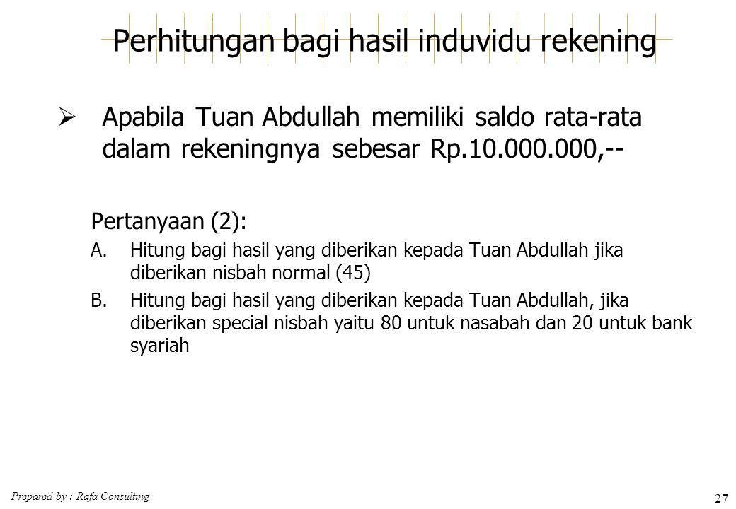 Prepared by : Rafa Consulting 27 Perhitungan bagi hasil induvidu rekening  Apabila Tuan Abdullah memiliki saldo rata-rata dalam rekeningnya sebesar R