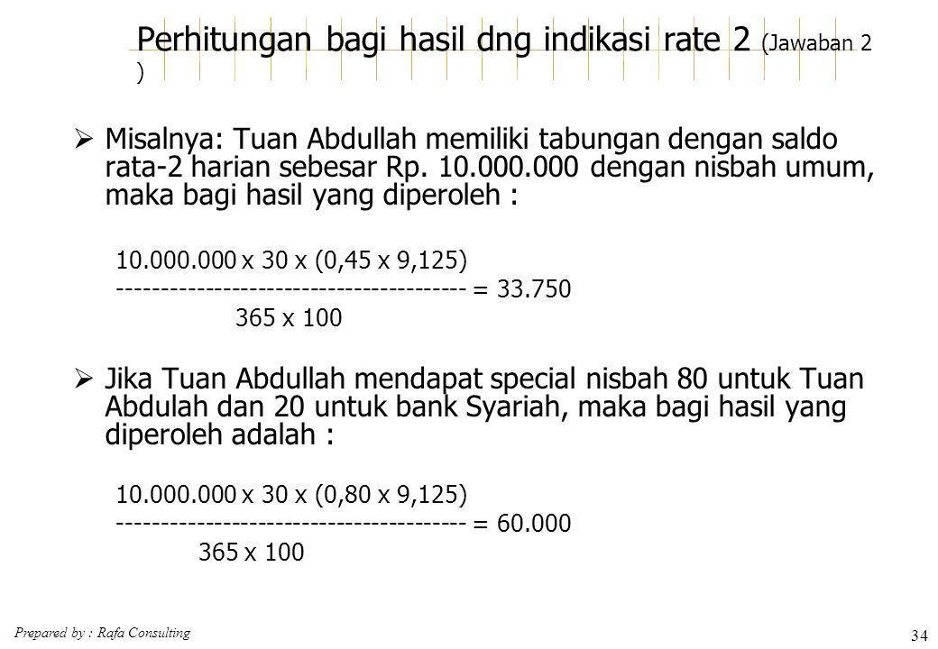 Prepared by : Rafa Consulting 34 Perhitungan bagi hasil dng indikasi rate 2 (Jawaban 2 )  Misalnya: Tuan Abdullah memiliki tabungan dengan saldo rata