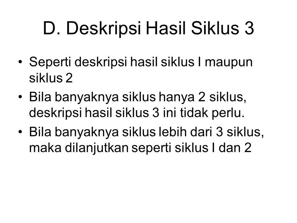 D. Deskripsi Hasil Siklus 3 Seperti deskripsi hasil siklus I maupun siklus 2 Bila banyaknya siklus hanya 2 siklus, deskripsi hasil siklus 3 ini tidak