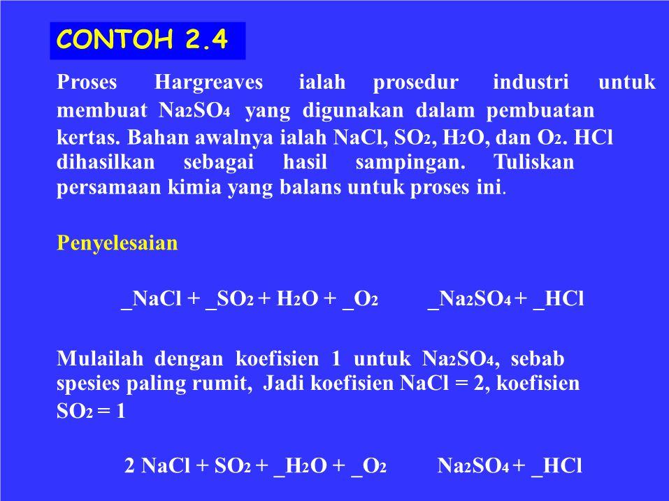 CONTOH 2.4 ProsesHargreavesialahprosedurindustriuntuk membuat Na 2 SO 4 yang digunakan dalam pembuatan kertas. Bahan awalnya ialah NaCl, SO 2, H 2 O,