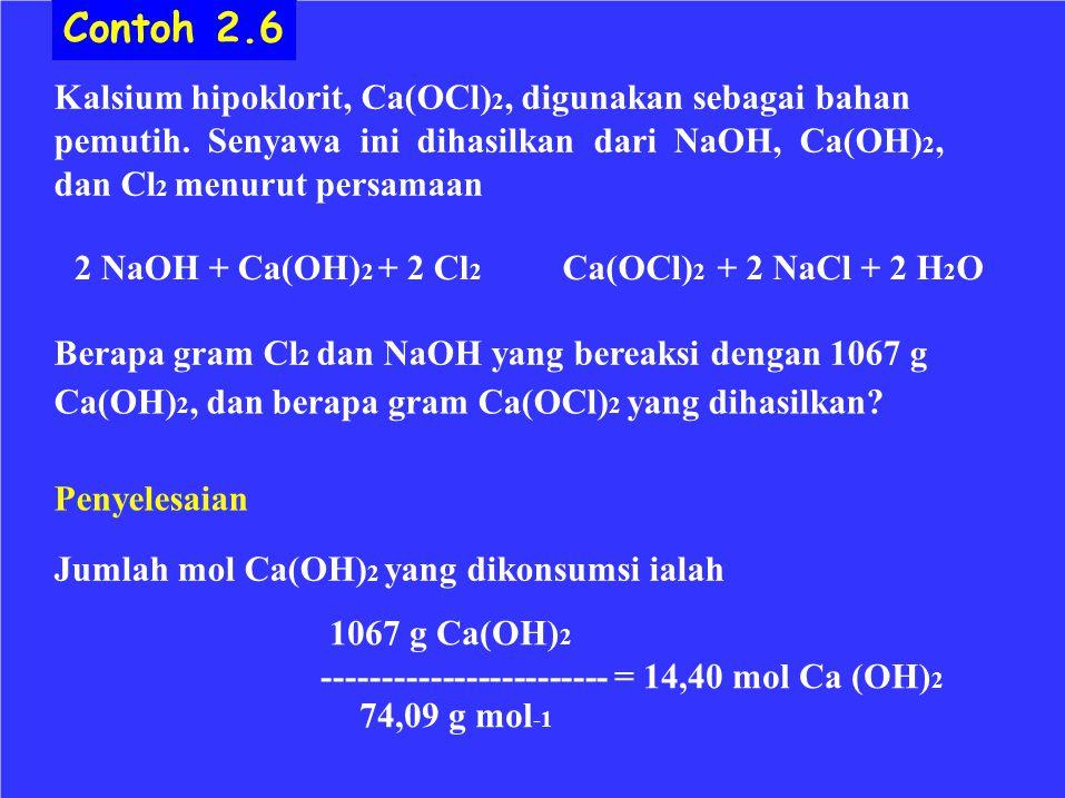 Contoh 2.6 Kalsium hipoklorit, Ca(OCl) 2, digunakan sebagai bahan pemutih. Senyawa ini dihasilkan dari NaOH, Ca(OH) 2, dan Cl 2 menurut persamaan 2 Na