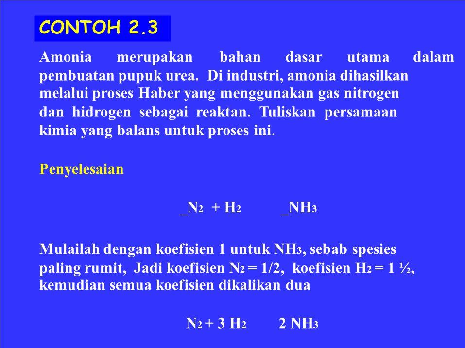CONTOH 2.3 Amoniamerupakanbahandasarutamadalam pembuatan pupuk urea. Di industri, amonia dihasilkan melalui proses Haber yang menggunakan gas nitrogen