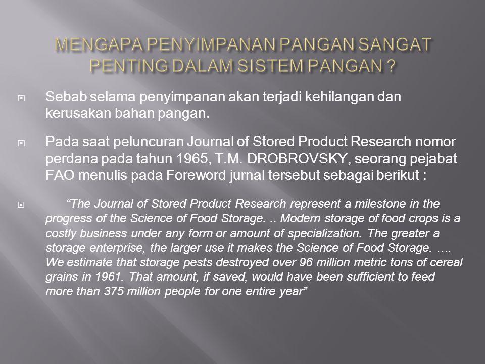  Sebab selama penyimpanan akan terjadi kehilangan dan kerusakan bahan pangan.  Pada saat peluncuran Journal of Stored Product Research nomor perdana