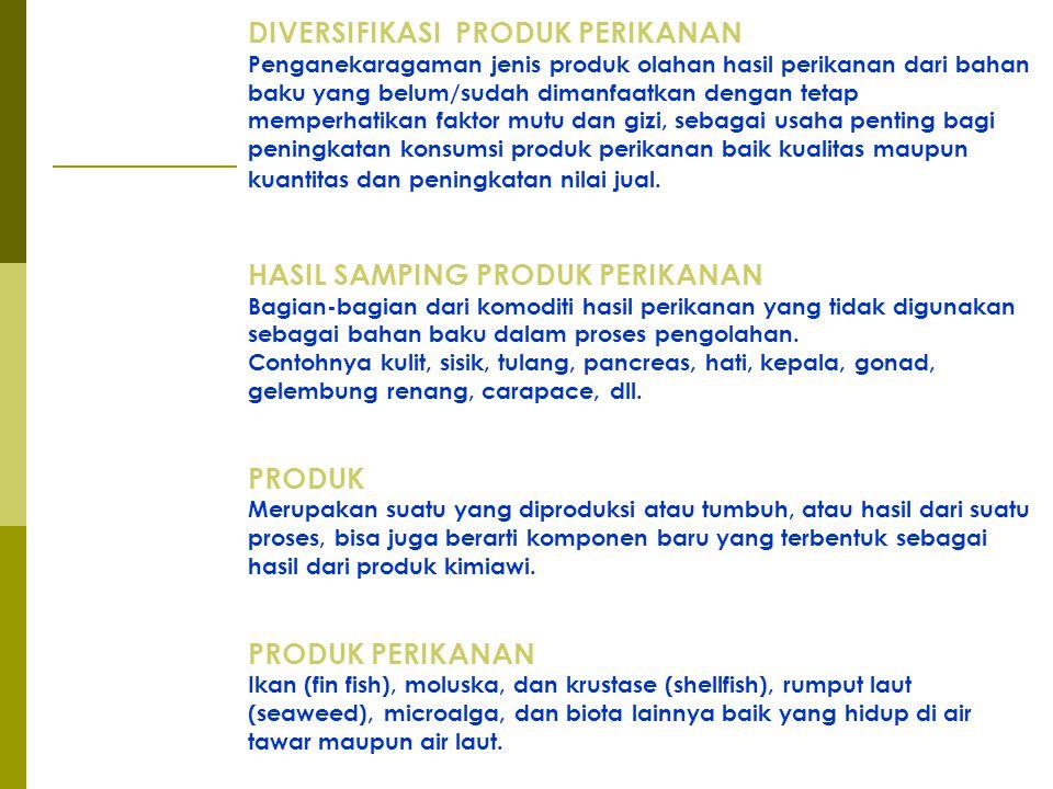 2 DIVERSIFIKASI PRODUK PERIKANAN Penganekaragaman jenis produk olahan hasil perikanan dari bahan baku yang belum/sudah dimanfaatkan dengan tetap mempe