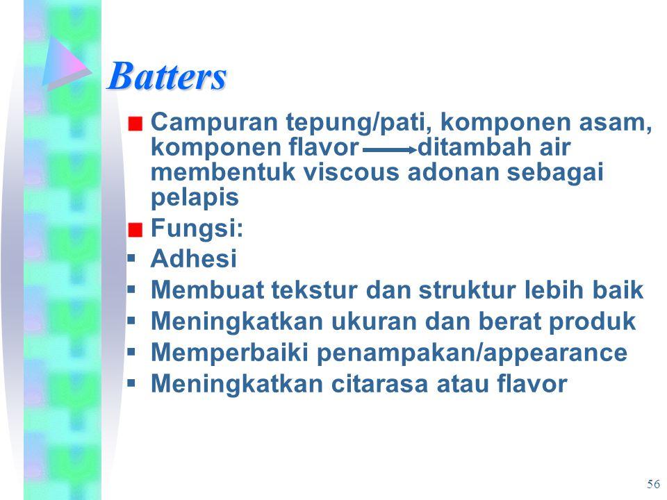 Batters Campuran tepung/pati, komponen asam, komponen flavor ditambah air membentuk viscous adonan sebagai pelapis Fungsi:  Adhesi  Membuat tekstur