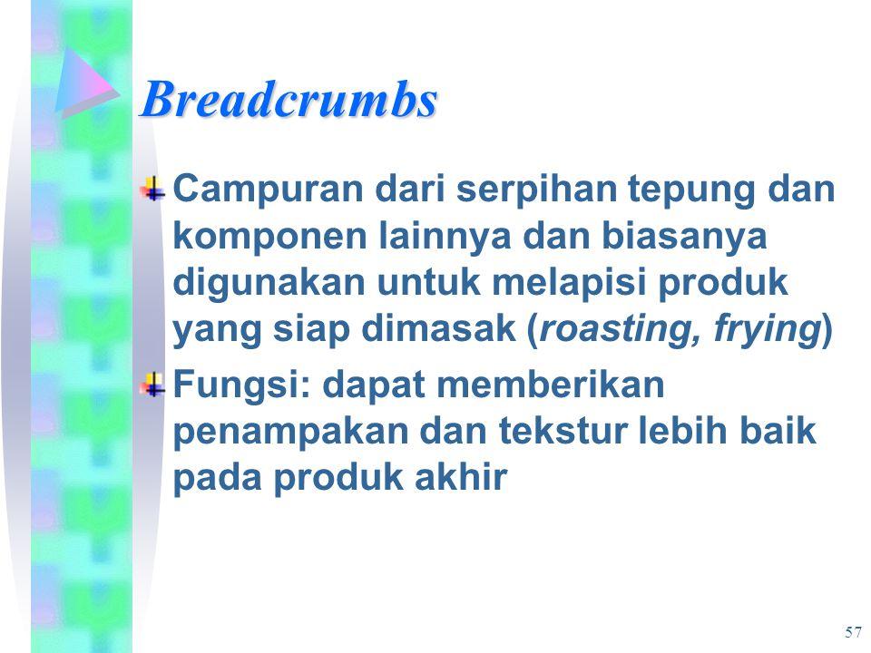 Breadcrumbs Campuran dari serpihan tepung dan komponen lainnya dan biasanya digunakan untuk melapisi produk yang siap dimasak (roasting, frying) Fungs
