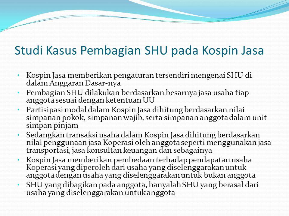 Studi Kasus Pembagian SHU pada Kospin Jasa Kospin Jasa memberikan pengaturan tersendiri mengenai SHU di dalam Anggaran Dasar-nya Pembagian SHU dilakuk