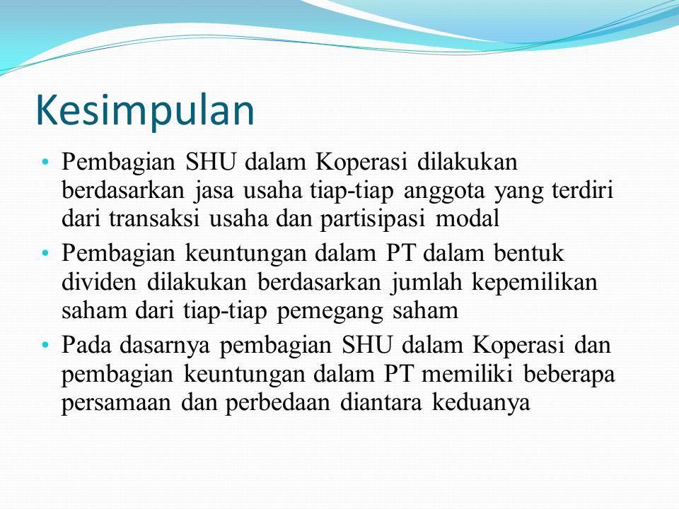 Kesimpulan Pembagian SHU dalam Koperasi dilakukan berdasarkan jasa usaha tiap-tiap anggota yang terdiri dari transaksi usaha dan partisipasi modal Pem